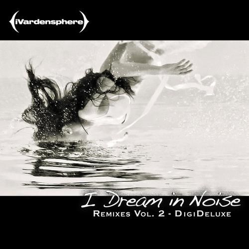 I Dream in Noise: Remixes Vol. 2 (Deluxe) – iVardensphere