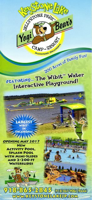 For great family fun and lasting memories, check out this free brochure for Keystone Lake and its Yogi Bear's Jellystone Park Camp-Resort. Overnight camping or cabin rental, Water Zone day use options, and bear visits and party rates are just some of the things they offer. Splash in the interactive floating water playground (Wibit), kayak or paddle board or sit back and relax on the sandy beach.