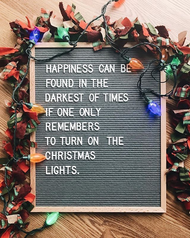 Happiness Can Be Found In The Darkest Of Times If One Only Remembers To Turn On The Christmas Lights Christmas Lettering Christmas Quotes Letter Board