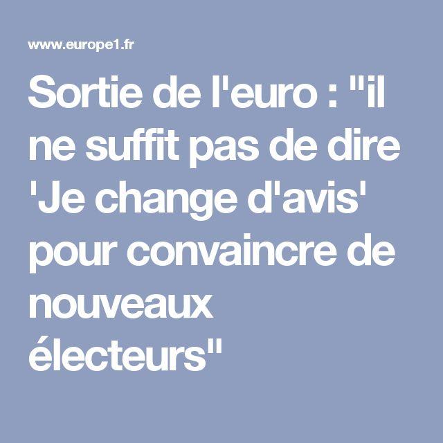 """Sortie de l'euro : """"il ne suffit pas de dire 'Je change d'avis' pour convaincre de nouveaux électeurs"""""""