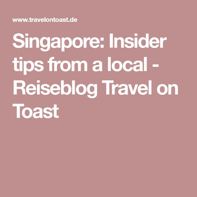 Singapore: Insider tips from a local - Reiseblog Travel on Toast