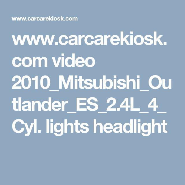 www.carcarekiosk.com video 2010_Mitsubishi_Outlander_ES_2.4L_4_Cyl. lights headlight