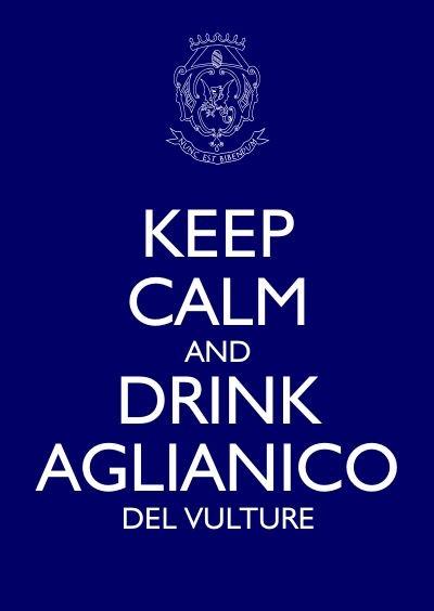 Keep calm and drink #Aglianico del Vulture