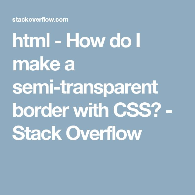 html - How do I make a semi-transparent border with CSS? - Stack Overflow