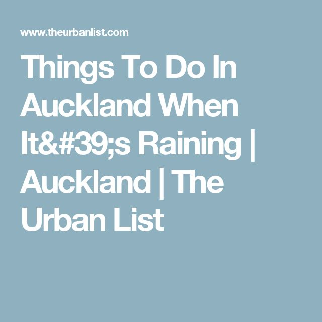Things To Do In Auckland When It's Raining   Auckland   The Urban List