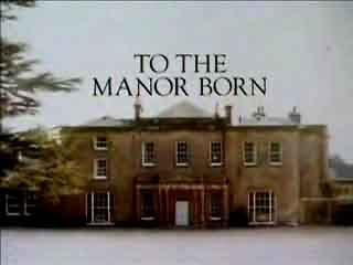 To the Manor Born (UK)TV serie