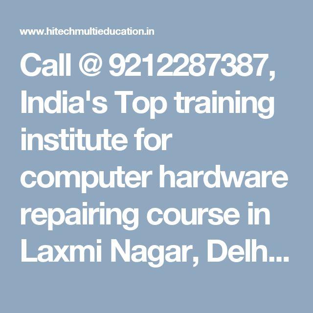 Call @ 9212287387, India's Top training institute for computer hardware repairing course in Laxmi Nagar, Delhi, Patna, India