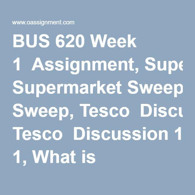 BUS 620 Week 1  Assignment, Supermarket Sweep, Tesco  Discussion 1, What is Marketing  Discussion 2, Marketing Strategies