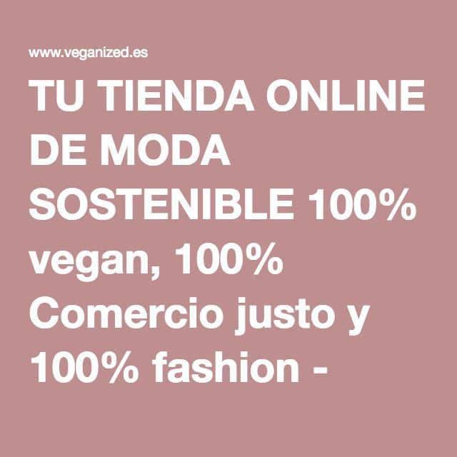TU TIENDA ONLINE DE MODA SOSTENIBLE 100% vegan, 100% Comercio justo y 100% fashion - Veganized