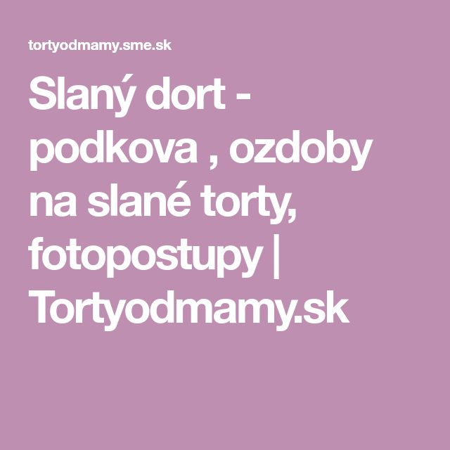 Slaný dort - podkova , ozdoby na slané torty, fotopostupy | Tortyodmamy.sk