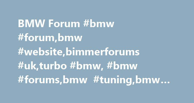 BMW Forum #bmw #forum,bmw #website,bimmerforums #uk,turbo #bmw, #bmw #forums,bmw #tuning,bmw #repairs http://fitness.nef2.com/bmw-forum-bmw-forumbmw-websitebimmerforums-ukturbo-bmw-bmw-forumsbmw-tuningbmw-repairs/  # A UK based turbo supplier. We supply exchange reconditioned and new turbos for all popular models of BMW cars including the latest range of electronically controlled turbochargers. We have been supplying turbos for over 25 years now so have accumulated a vast array of knowledge…
