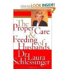 Men simply require food, sex, submition, and admiration to feel validated. Stay on top of those things, and your marriage will be strong. If you fail in those departments, it's your own fault when your man seeks validation with another woman.Worth Reading, Laura Schlessinger, Book Worth, Dr., Feeding, Good Book, Marriage, Husband, Proper Care