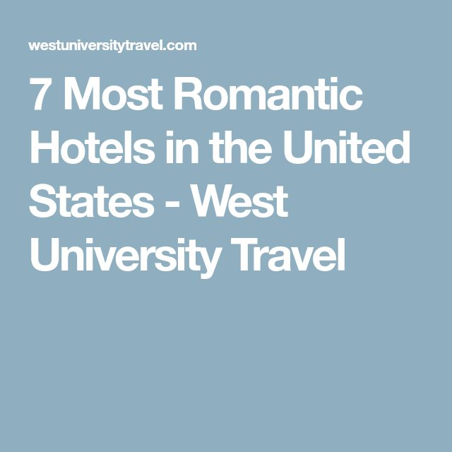 7 Most Romantic Hotels in the United States - West University Travel