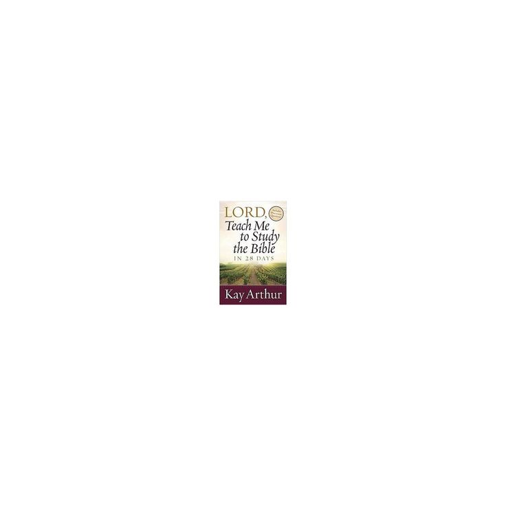 Lord, Teach Me to Study the Bible in 28 Days (Paperback) (Kay Arthur)