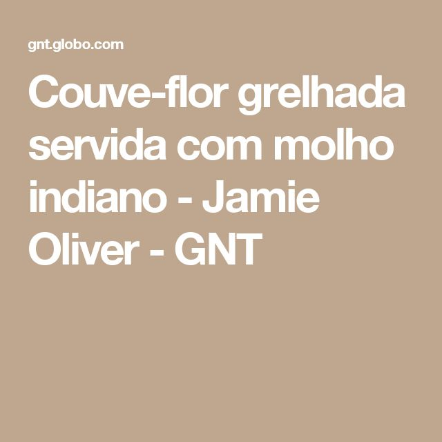 Couve-flor grelhada servida com molho indiano - Jamie Oliver - GNT