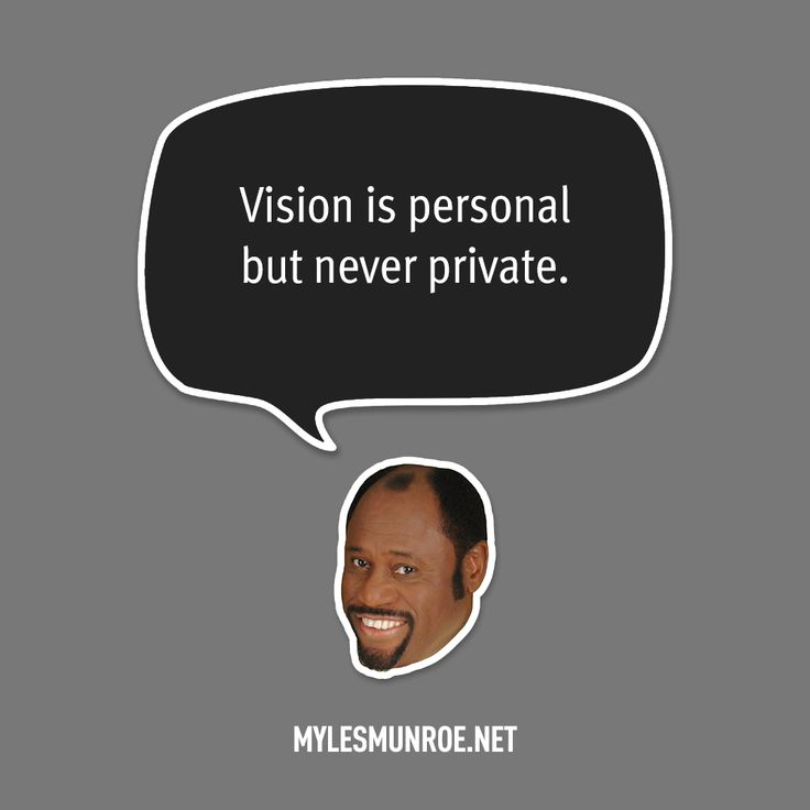 """Vision is personal but never private."" — Myles Munroe #mylesmunroe"