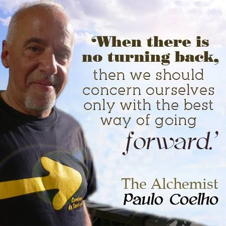 """""""When there is no turning back, then we should concern ourselves only with the best way of going forward."""" #PauloCoelho #Inspirational #Quotes @Candidman"""