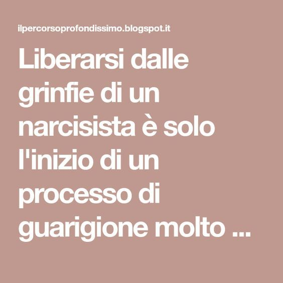 Liberarsi dalle grinfie di un narcisista è solo l'inizio di un processo di guarigione molto più lungo. Come già accennato infatti l...