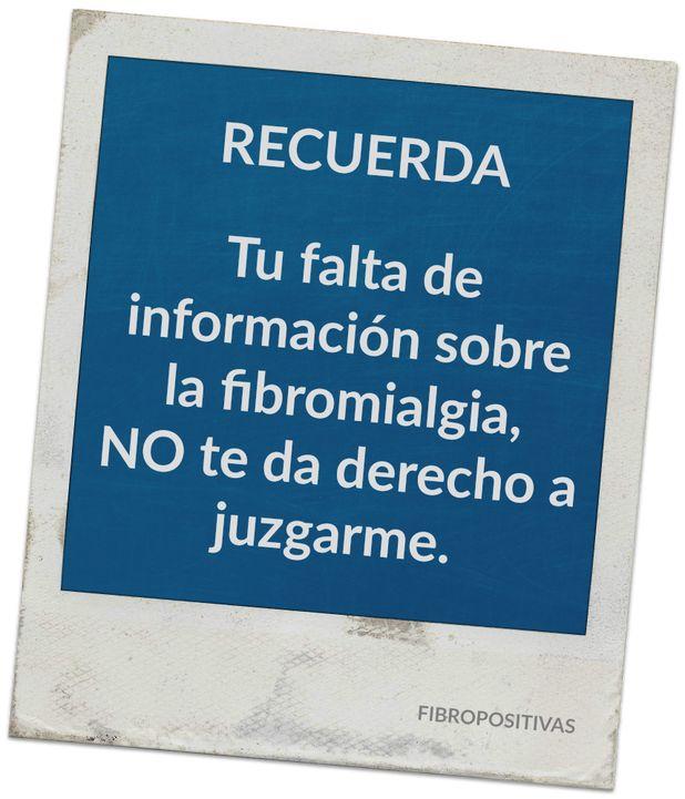 """Especialmente dedicado a médicos, familiares, amigos y compañeros de trabajo de personas diagnosticadas con fibromialgia. RECUERDA: """"Tu falta de información sobre la fibromialgia, NO te da de…"""
