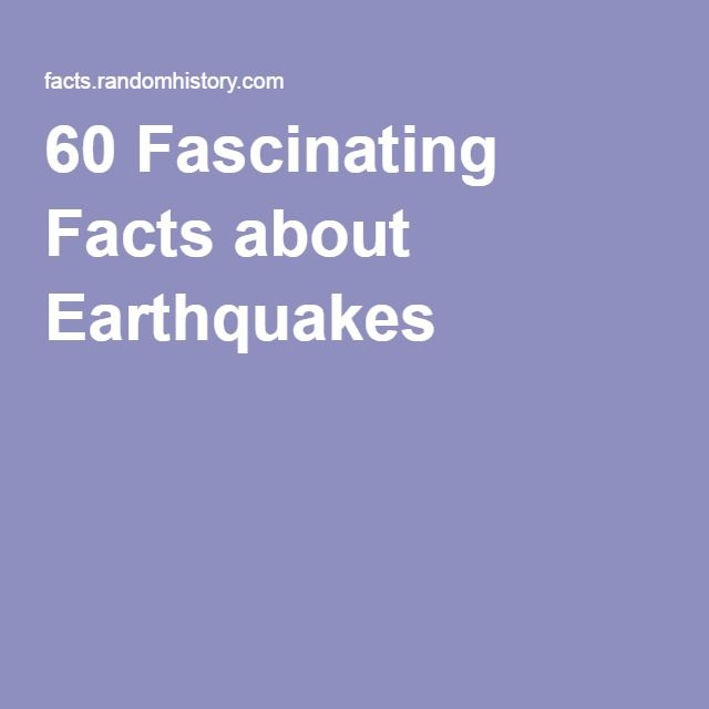 60 Fascinating Facts about Earthquakes