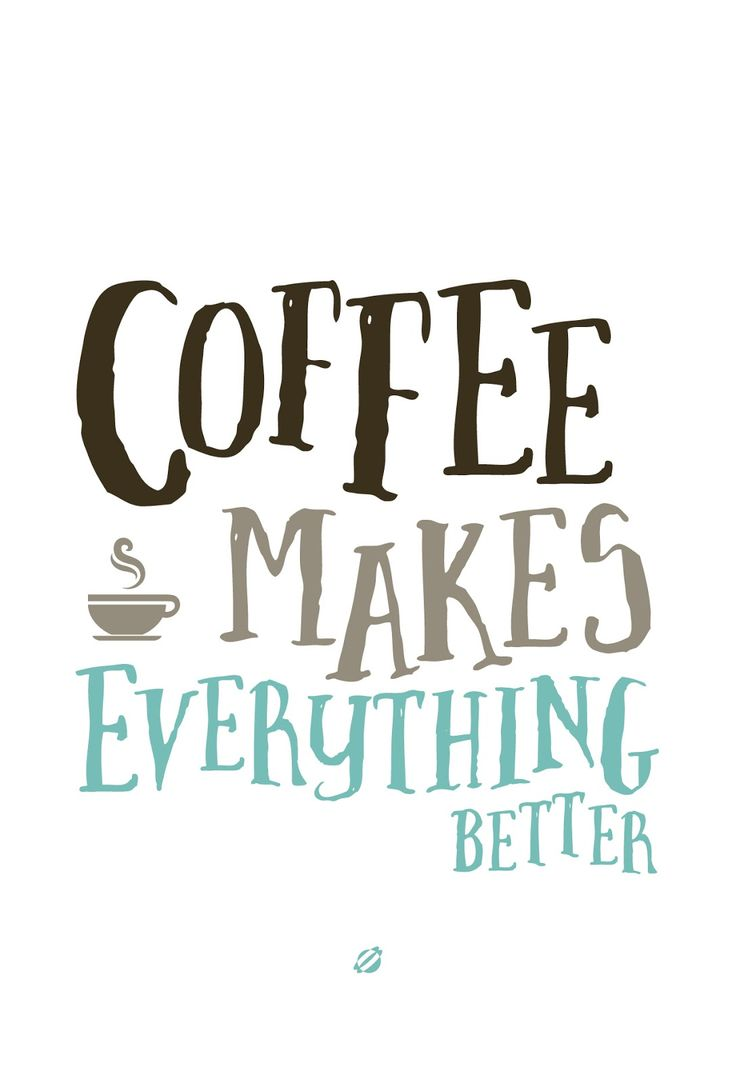 Hello monday have a great week love image collections - Lostbumblebee 2014 Coffee Makes Everything Better Free Printable Personal Use Only