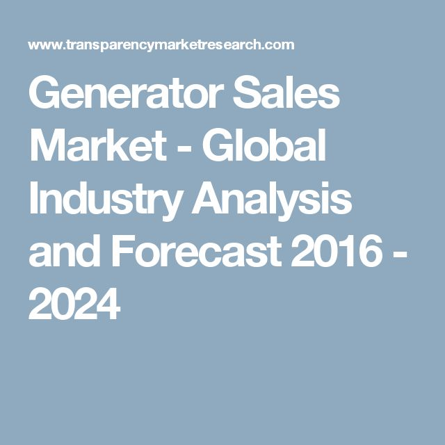 Generator Sales Market - Global Industry Analysis and Forecast 2016 - 2024