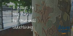 To stop being an emotional caretaker has been a huge part of your personal and professional development. Find out here the five ways to say NO.