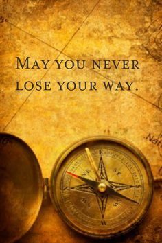 May you never lose your way