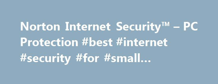 Norton Internet Security™ – PC Protection #best #internet #security #for #small #business http://dallas.remmont.com/norton-internet-security-pc-protection-best-internet-security-for-small-business/  # Norton Internet Security™ Norton Security covers PCs, Macs, Androids, iPads and iPhones. Some features are not available on iPad and iPhone. Auto-scan of apps on Google Play is supported on Android 4.0 or later, except for Samsung devices. Samsung devices running Android 4.2 or later are…