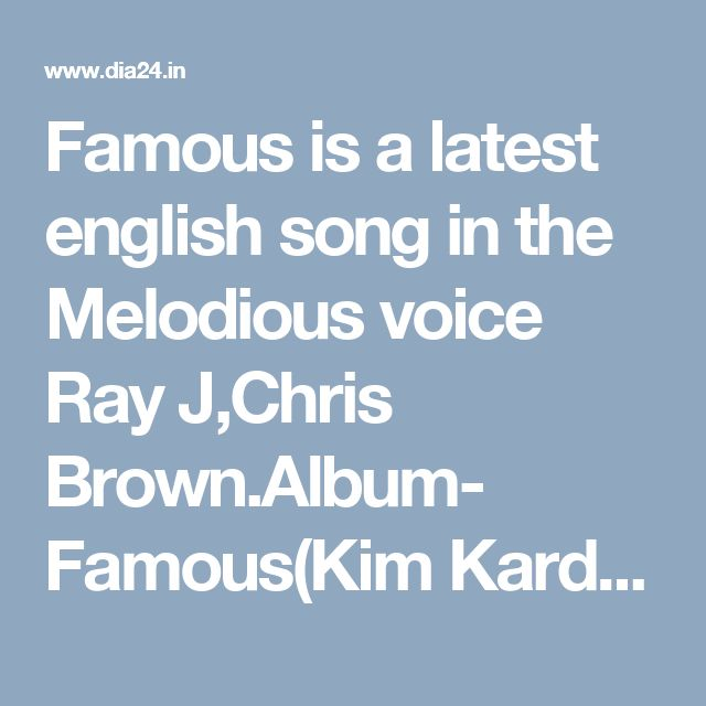 Famous is a latest english song in the Melodious voice Ray J,Chris Brown.Album- Famous(Kim Kardashian Diss) & Featurer also Chris Brown & Produced by Drumma Boy