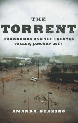The Torrent - Toowoomba and Lockyer Valley flash floods 2011 eBook now available