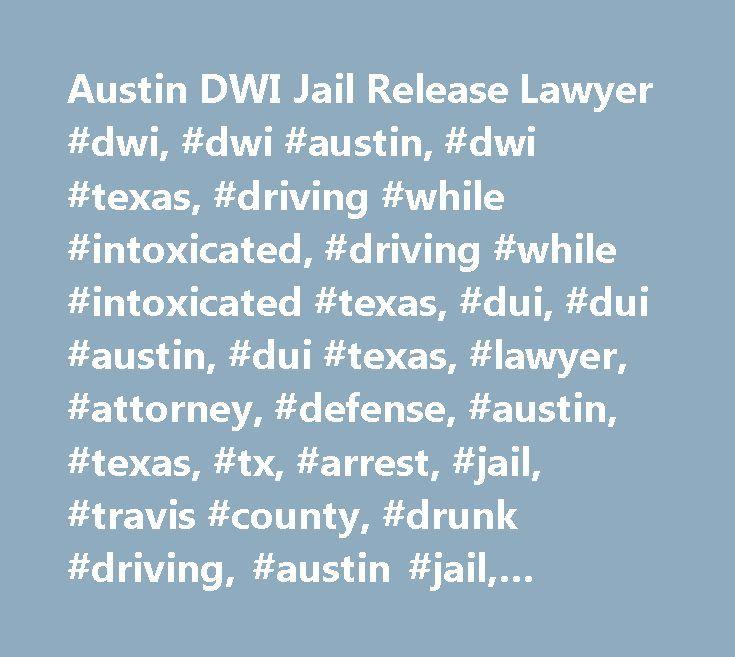 Austin DWI Jail Release Lawyer #dwi, #dwi #austin, #dwi #texas, #driving #while #intoxicated, #driving #while #intoxicated #texas, #dui, #dui #austin, #dui #texas, #lawyer, #attorney, #defense, #austin, #texas, #tx, #arrest, #jail, #travis #county, #drunk #driving, #austin #jail, #austin #texas #jail, #austin #tx #jail, #jail #austin #texas, #travis #county #jail, #city #of #austin #jail, #jail #release, #jail #release #lawyer, #bail #bond, #bail…