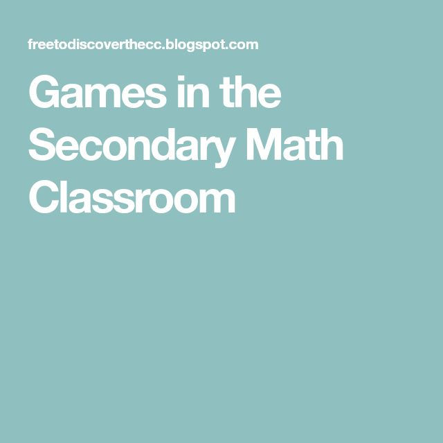 Games in the Secondary Math Classroom