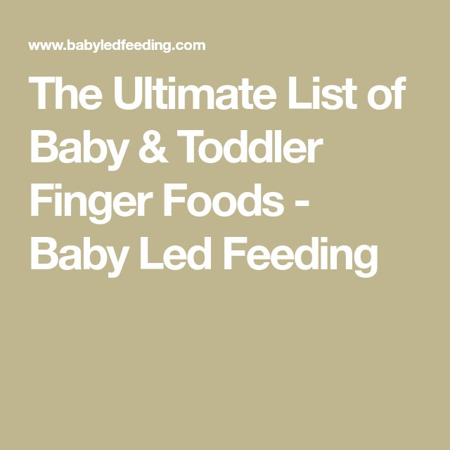 The Ultimate List of Baby & Toddler Finger Foods - Baby Led Feeding