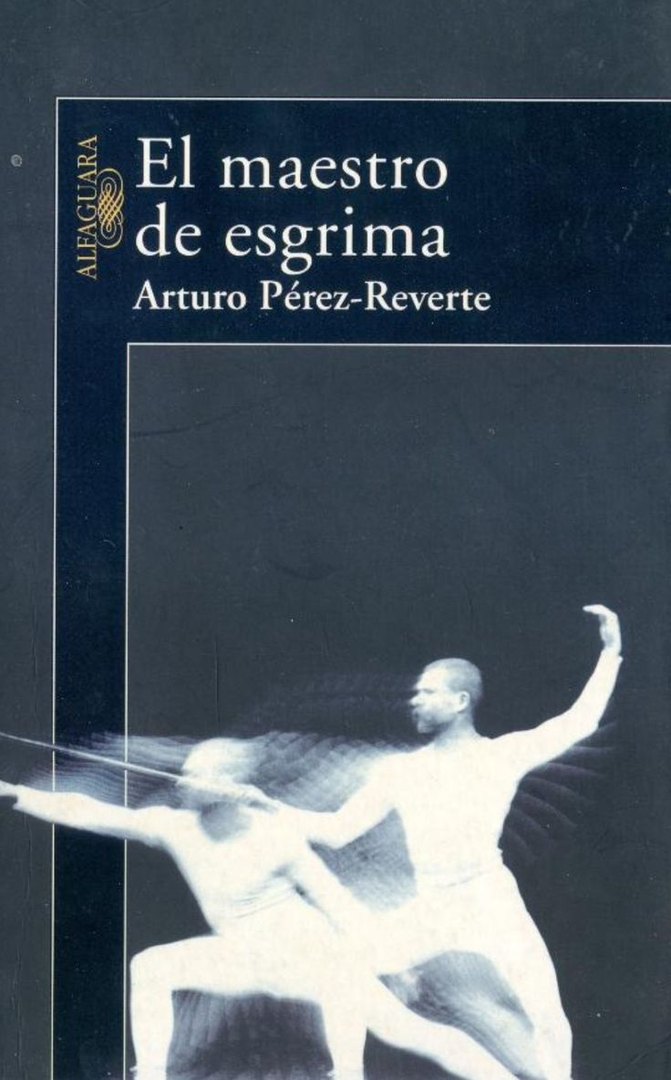 El maestro de esgrima. Arturo Pérez-Reverte.