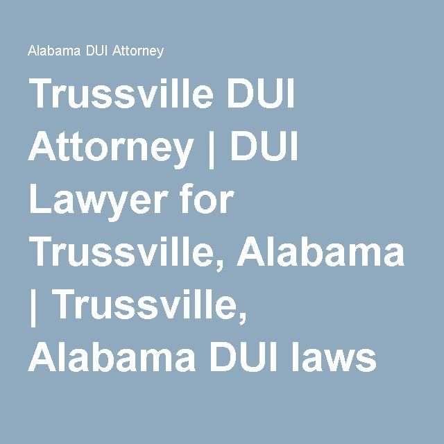 Trussville DUI Attorney   DUI Lawyer for Trussville, Alabama   Trussville, Alabama DUI laws Violation