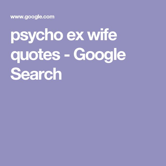 Love Quotes About Life: Psycho Ex Wife Quotes - Google Search
