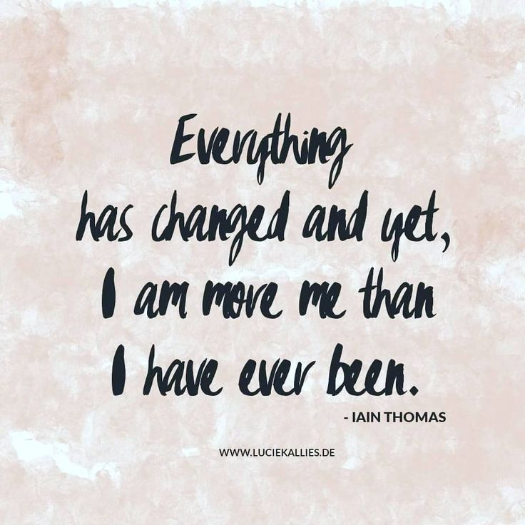 Everything has changed and yet, I am more me than I have ever been. www.luciekallies.de #quote #inspirationalquote #zitat #glücklichsein #lebensfreude #positivdenken #selbstliebe #selflove #selfcare