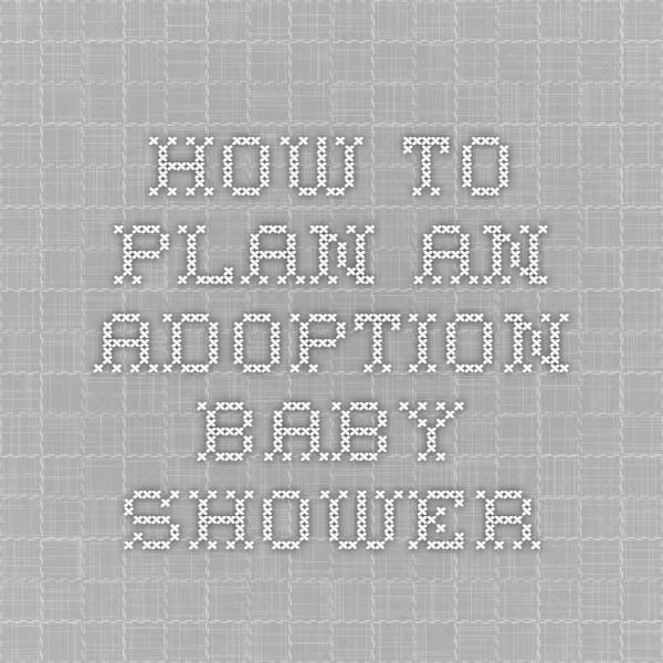 How to Plan an Adoption Baby Shower from: plan-the-perfect-baby-shower.com