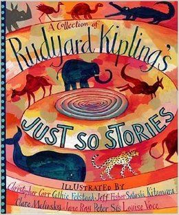A Collection of Rudyard Kipling's Just So Stories: Rudyard Kipling, Christopher Corr, Cathie Felstead, Jeff Fisher, Sotoshi Kitamura, Clare ...