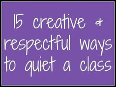 15 creative & respectful ways to quiet a class - amazing ideas on how to get your students' attention without yelling.