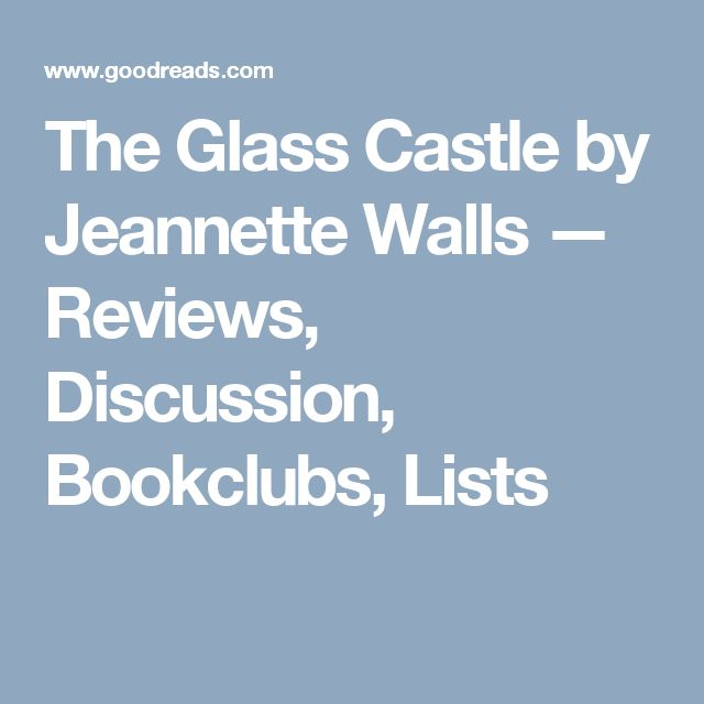 best jeannette walls ideas glass castle the  the glass castle by jeannette walls reviews discussion bookclubs lists