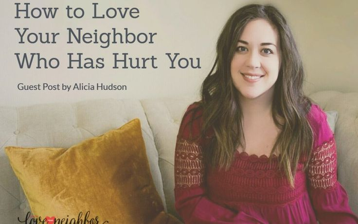 How to Love Your Neighbor Who Has Hurt You