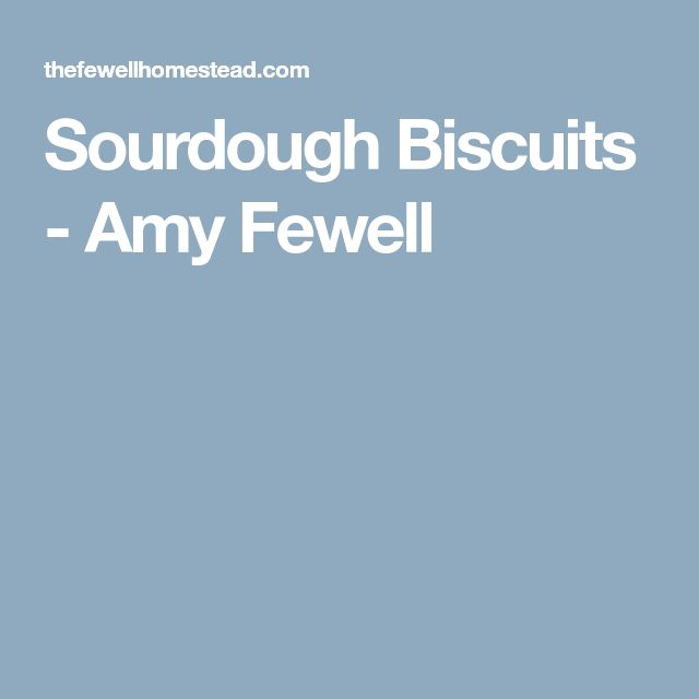 Sourdough Biscuits - Amy Fewell