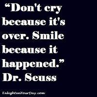 Dr. Seuss: Seuss Quote, Inspiration, Thought, Don T Cry, Favorite Quotes, Dr. Seuss, Smile, Dr Seuss