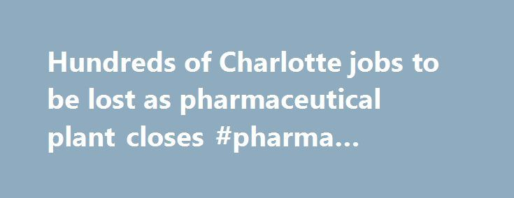 Hundreds of Charlotte jobs to be lost as pharmaceutical plant closes #pharma #resumes http://pharmacy.nef2.com/hundreds-of-charlotte-jobs-to-be-lost-as-pharmaceutical-plant-closes-pharma-resumes/  #pharmaceutical companies in charlotte nc # Hundreds of Charlotte jobs to be lost as pharmaceutical plant closes An Irish pharmaceutical company is closing a Charlotte manufacturing plant as part of a broad restructuring, a move that will cost 390 local jobs. Qualitest Pharmaceuticals, a subsidiary…