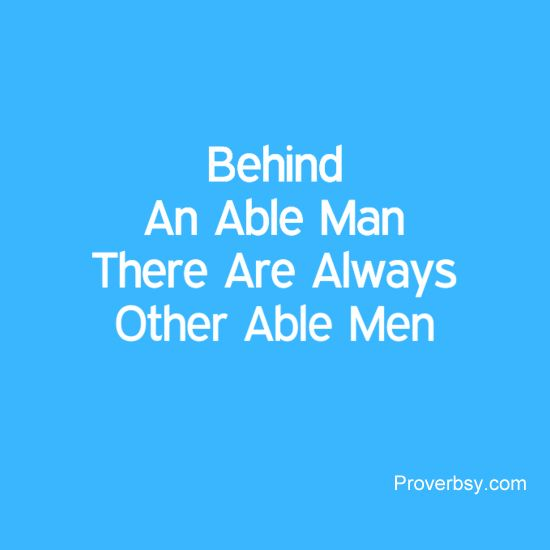 Behind An Able Man There Are Always Other Able Men