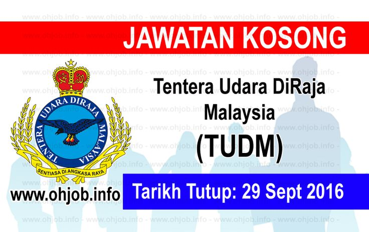 Temuduga Terbuka Tentera Udara Diraja Malaysia (TUDM) (20-29 September 2016)   Kerja Kosong Tentera Udara Diraja Malaysia (TUDM)  Permohonan adalah dipelawa kepada warganegara Malaysia bagi mengisi kekosongan jawatan di Tentera Udara Diraja Malaysia (TUDM) seperti berikut:- 1. PERAJURIT MUDA UDARA  MUAT TURUN SYARAT KELAYAKAN Dan cara memohon  Tentera Udara Diraja Malaysia (TUDM); (Jawi:تنترا اودارا دراج مليسيا ) adalah pasukan udara di dalam Angkatan Tentera Malaysia. Pasukan ini ditugaskan…