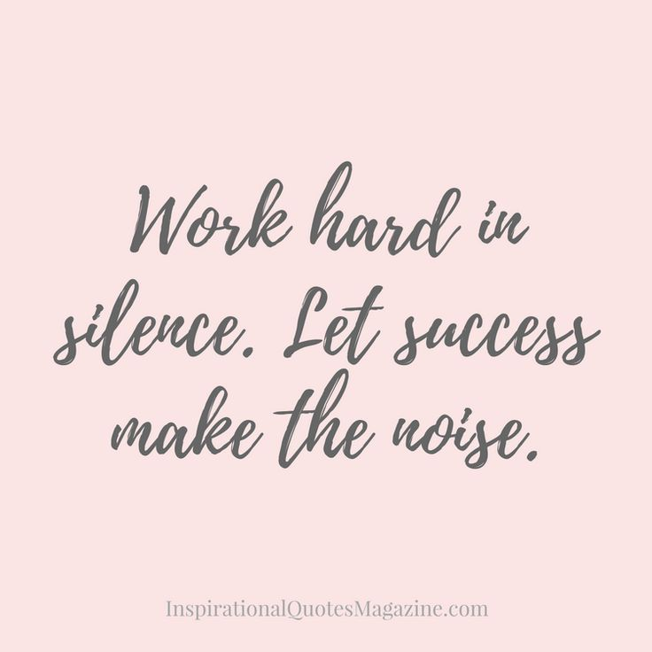 Work hard in silence. Let success make the noise. Inspirational Quote about Success