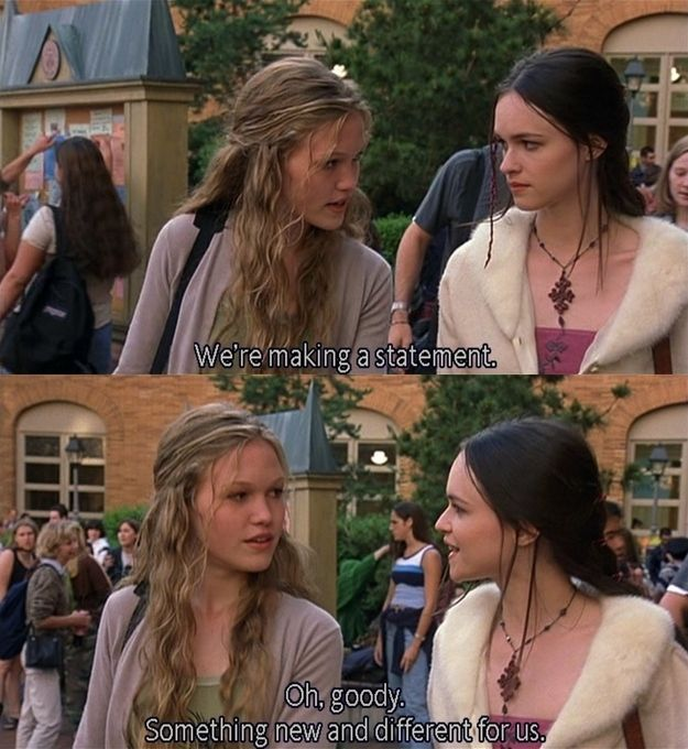 Kat Stratford (Julia Stiles): You're looking at this from entirely the wrong perspective. We're making a statement. Mandella (Susan May Pratt): Oh goody, something new and different for us! - 10 Things I Hate About You (1999) #williamshakespeare #thetamingoftheshrew